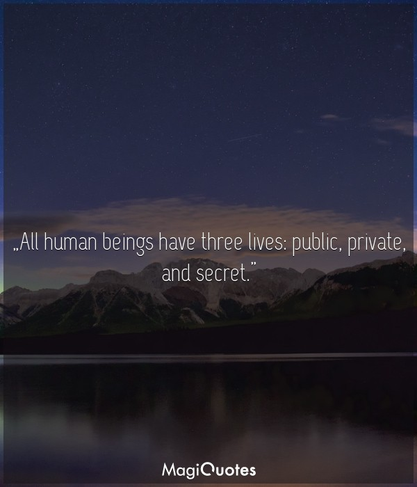 All human beings have three lives