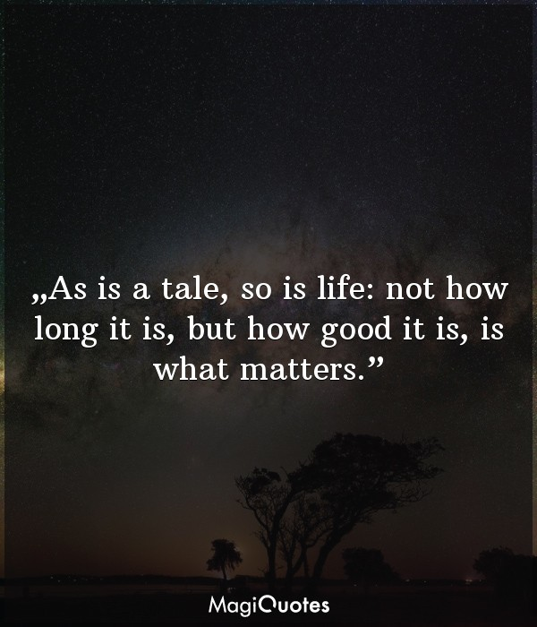 As is a tale, so is life: not how long it is