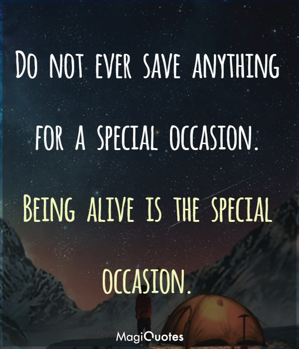 Being alive is the special occasion