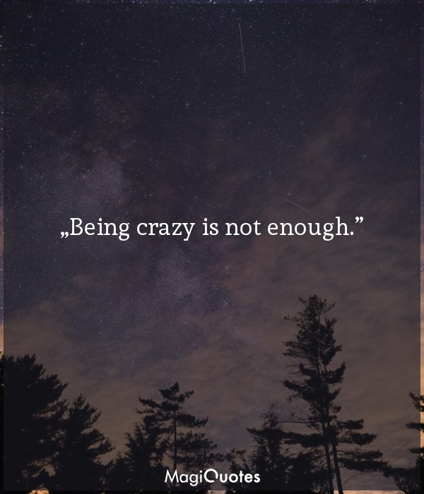 Being crazy is not enough