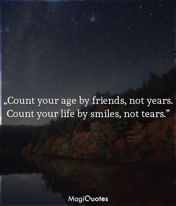 Count your age by friends, not years