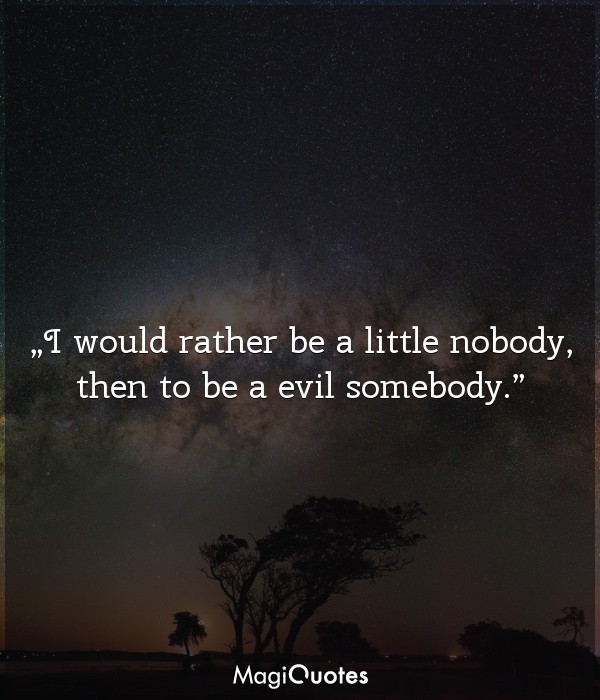 I would rather be a little nobody