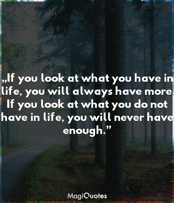 If you look at what you have in life
