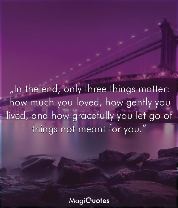 In the end, only three things matter