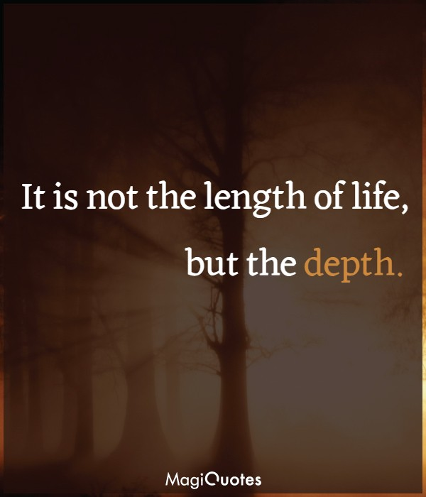 It is not the length of life