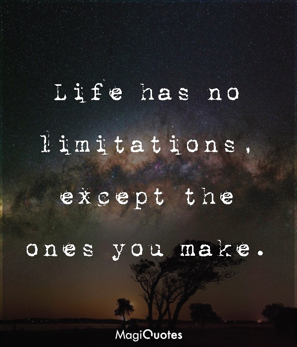 Life has no limitations