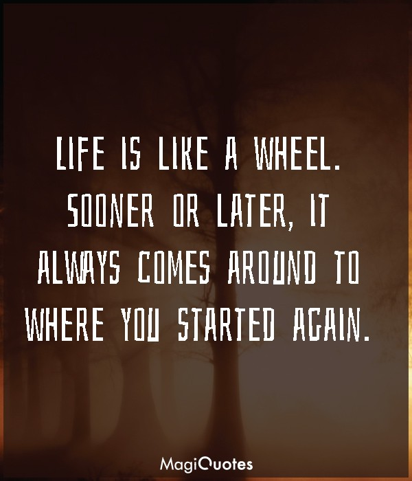 Life is like a wheel