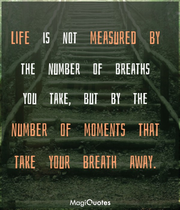 Life is not measured by the number of breaths you take