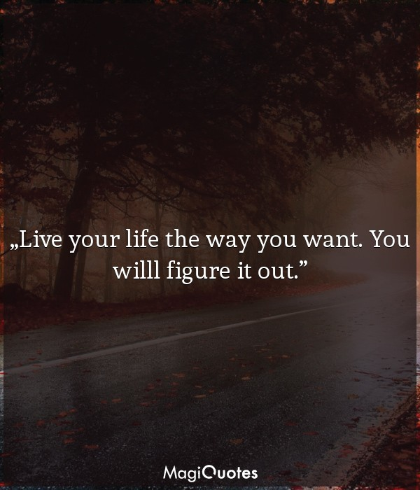 Live your life the way you want