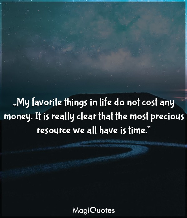 My favorite things in life do not cost any money