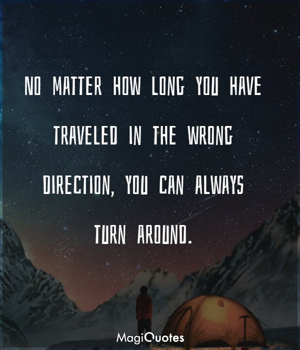 No matter how long you have traveled in the wrong direction