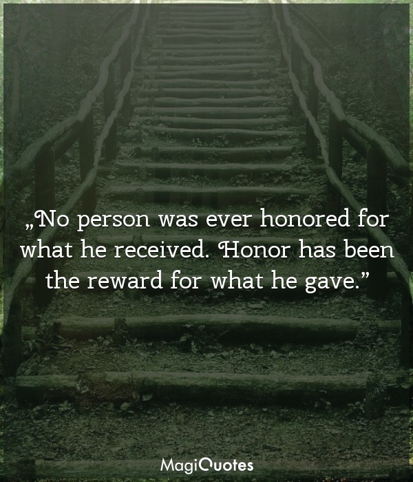 No person was ever honored for what he received