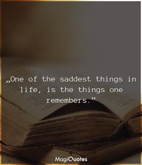 One of the saddest things in life