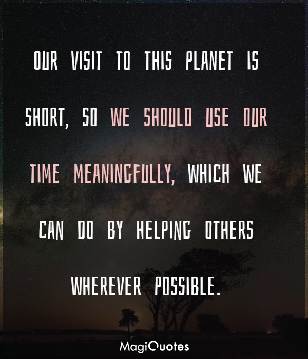 Our visit to this planet is short