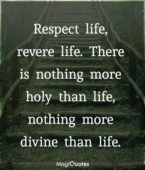 Respect life, revere life