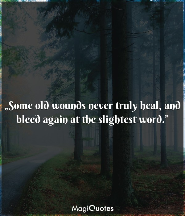 Some old wounds never truly heal