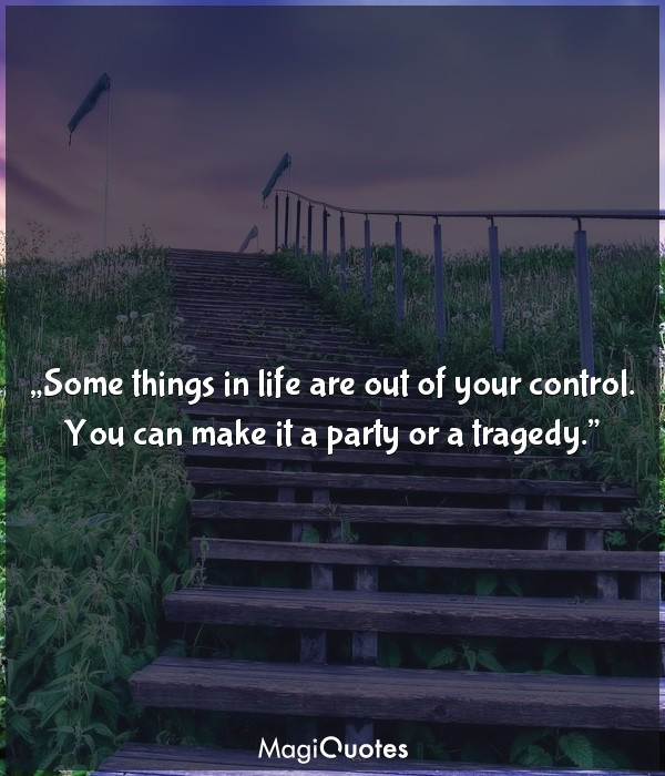 Some things in life are out of your control
