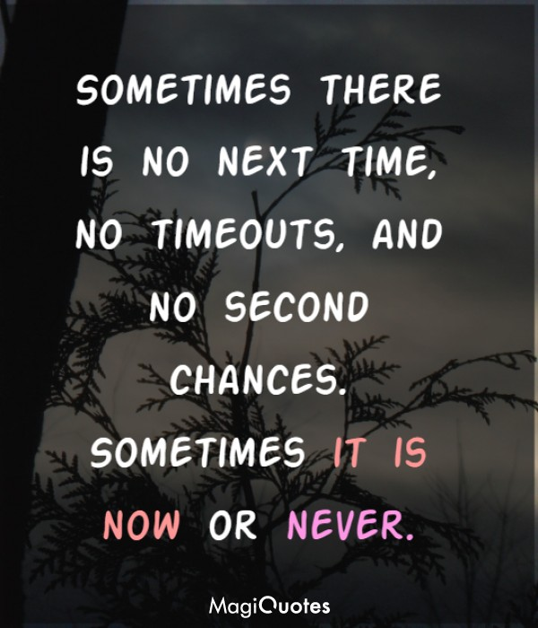 Sometimes it is now or never