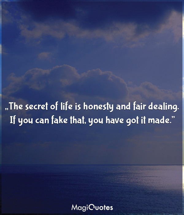 The secret of life is honesty and fair dealing