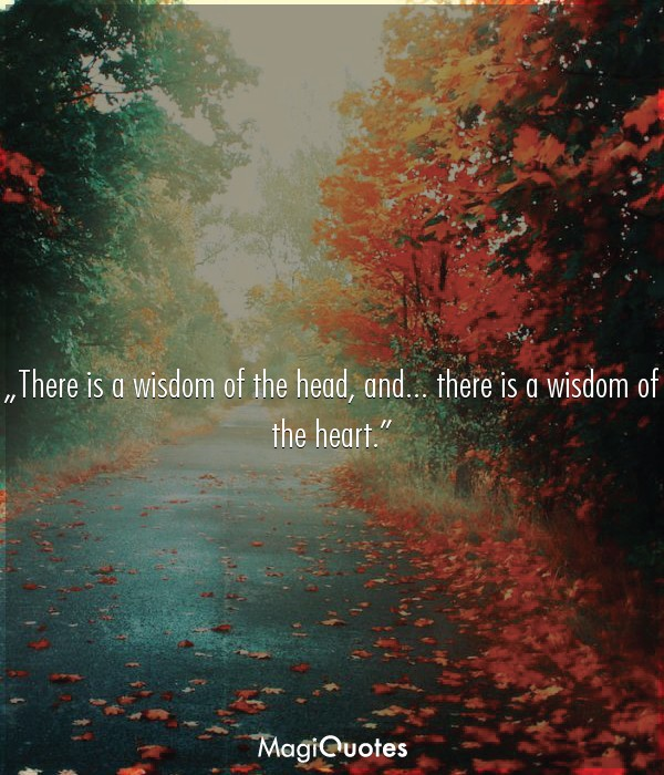 There is a wisdom of the head