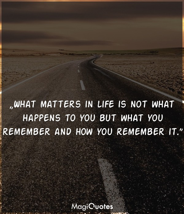What matters in life is not what happens to you