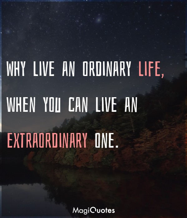 Why live an ordinary life