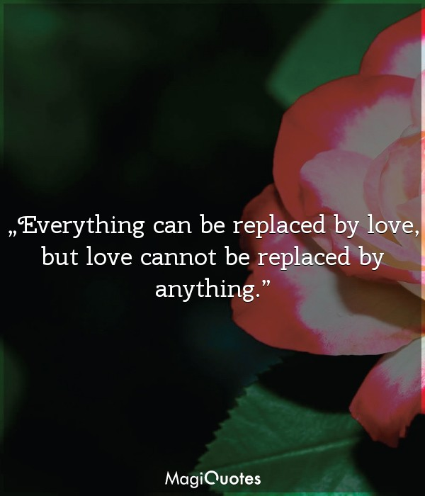 Everything can be replaced by love
