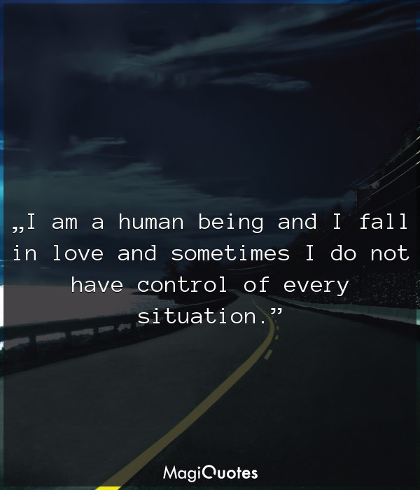 I am a human being and I fall in love