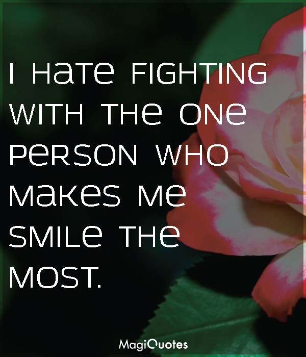 I hate fighting with the one person