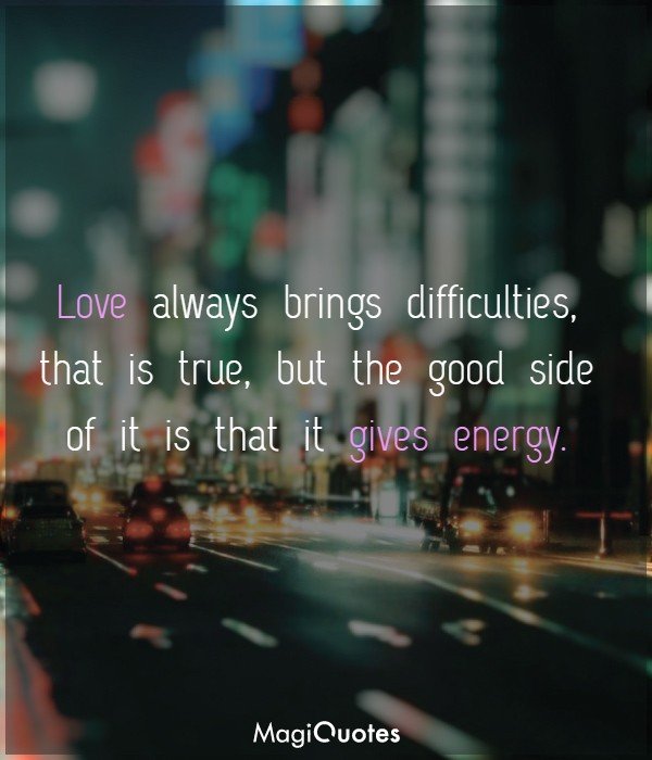 Love always brings difficulties