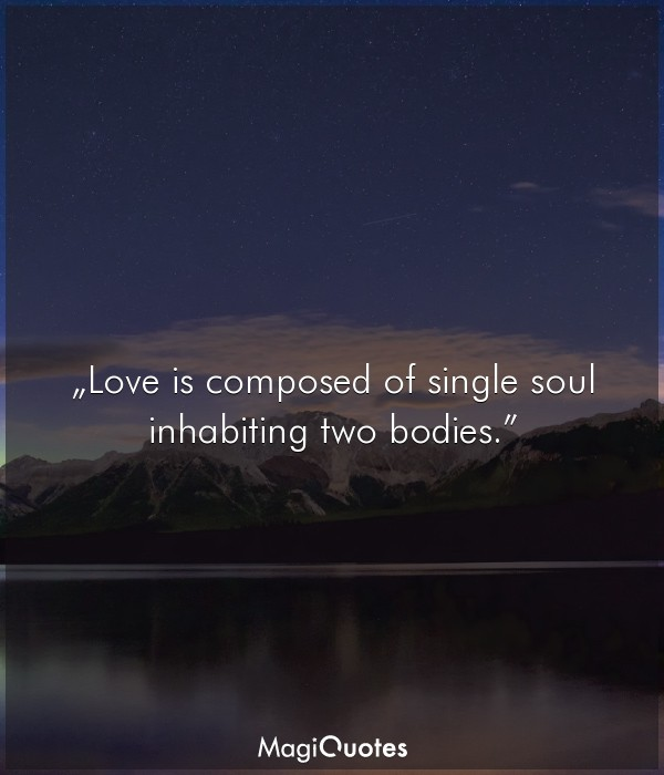Love is composed of single soul inhabiting two bodies