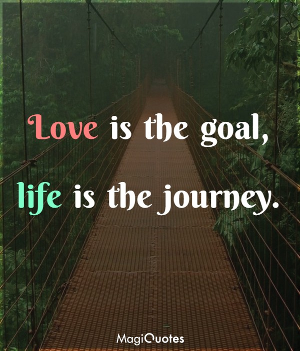 Love is the goal