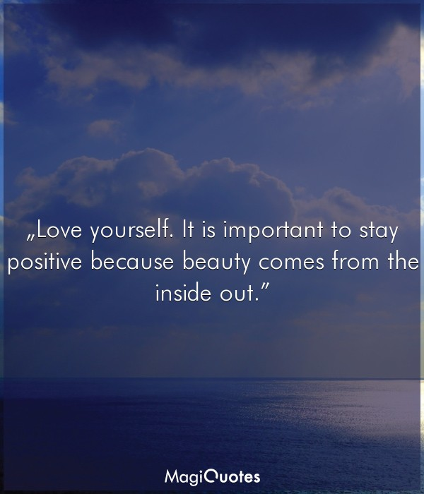 Love yourself because is important to stay positive