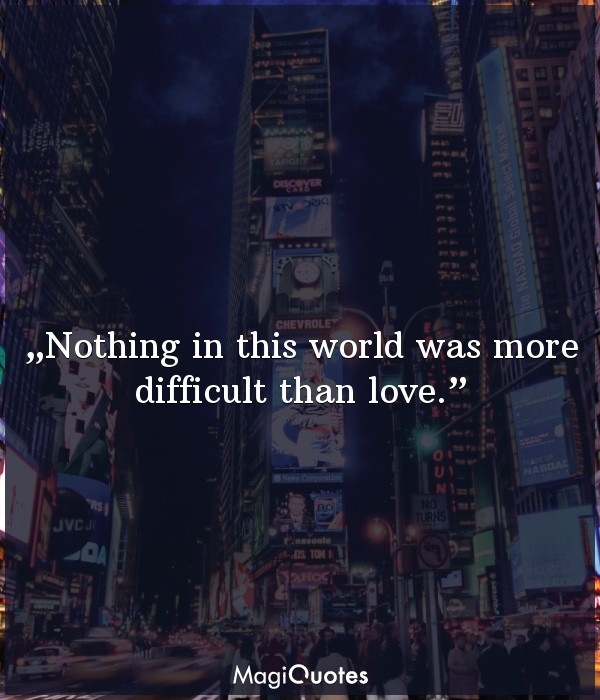 Nothing in this world was more difficult than love