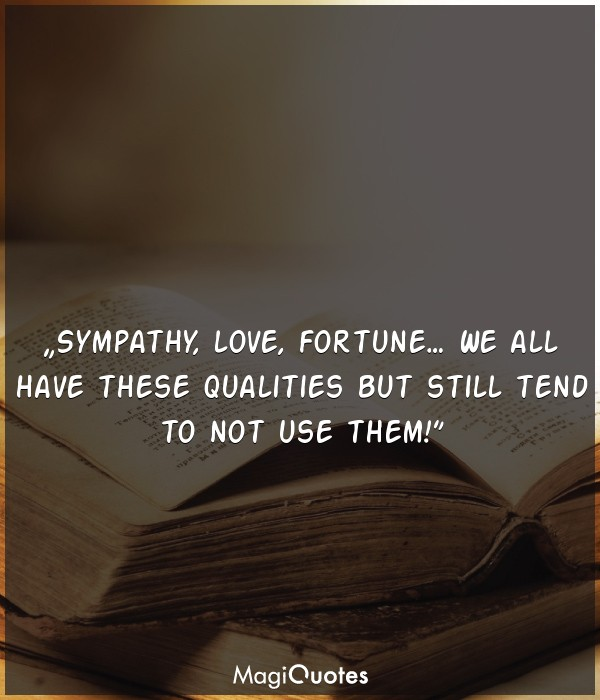 Sympathy, love, fortune
