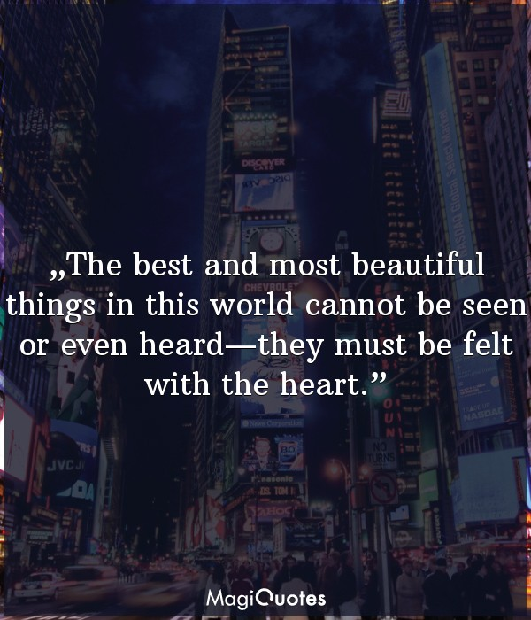 The best and most beautiful things in this world cannot be seen