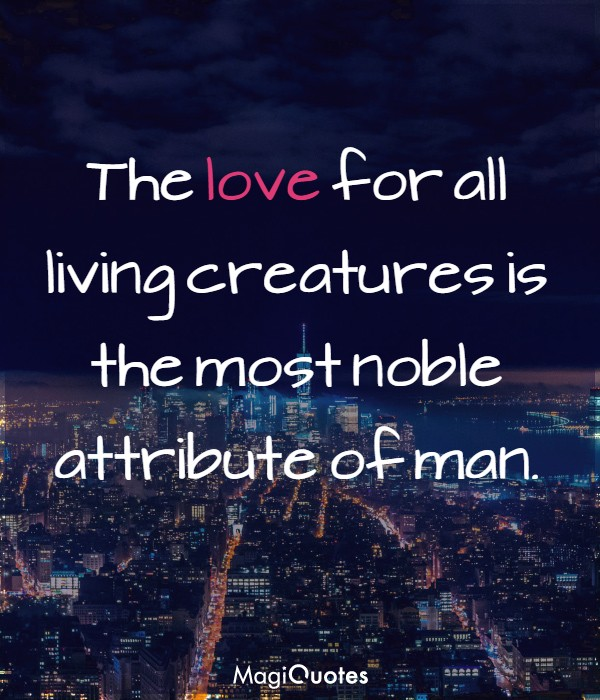 The love for all living creatures