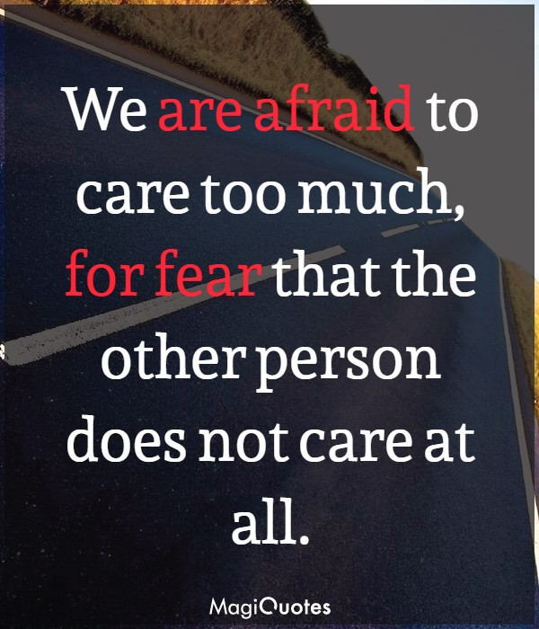 We are afraid to care too much