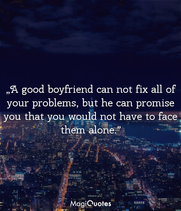 A good boyfriend can not fix all of your problems