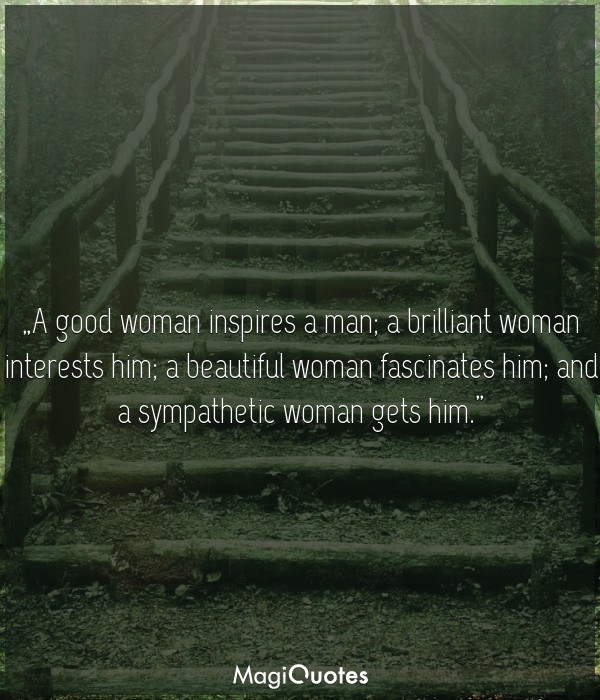 A good woman inspires a man