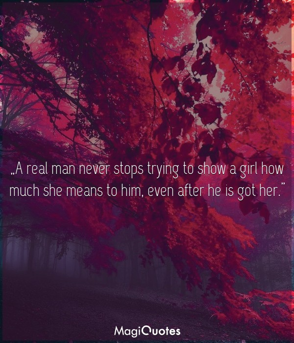 A real man never stops trying to show a girl how much she means to him