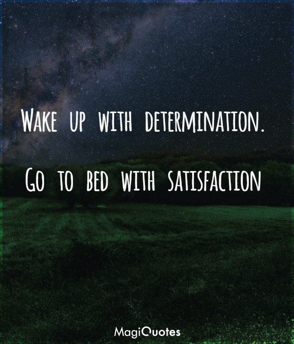 Wake up with determination