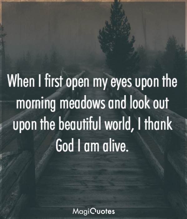 When I first open my eyes upon the morning