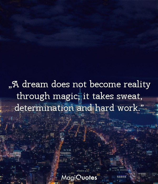A dream does not become reality through magic