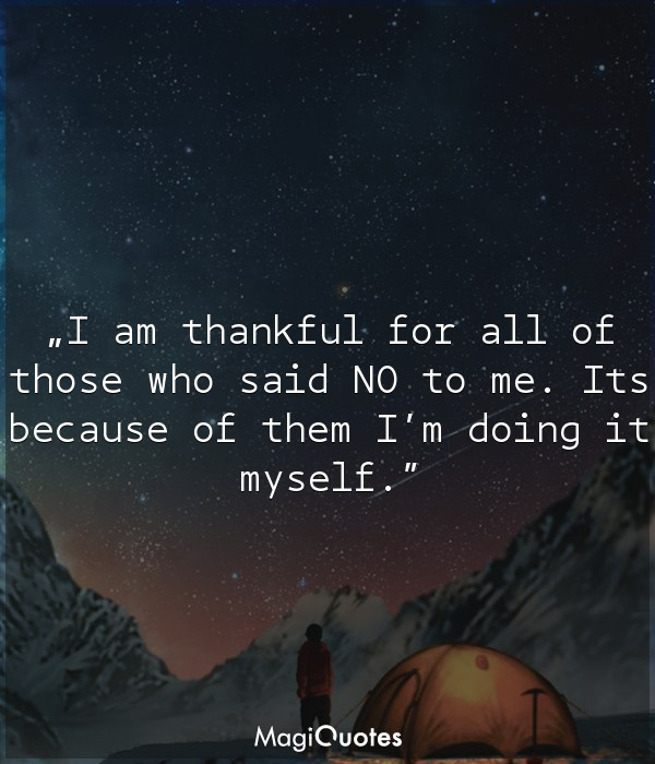 I am thankful for all of those who said NO to me