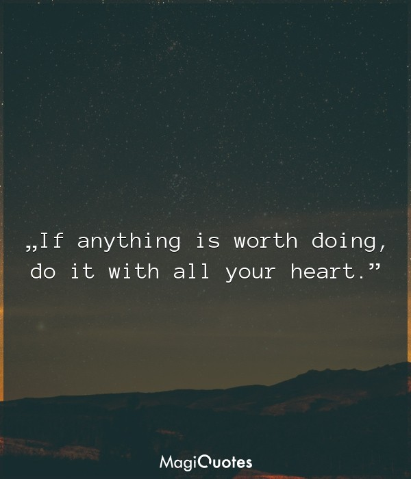 If anything is worth doing
