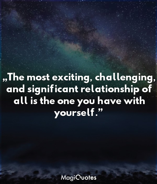 The most exciting, challenging, and significant relationship