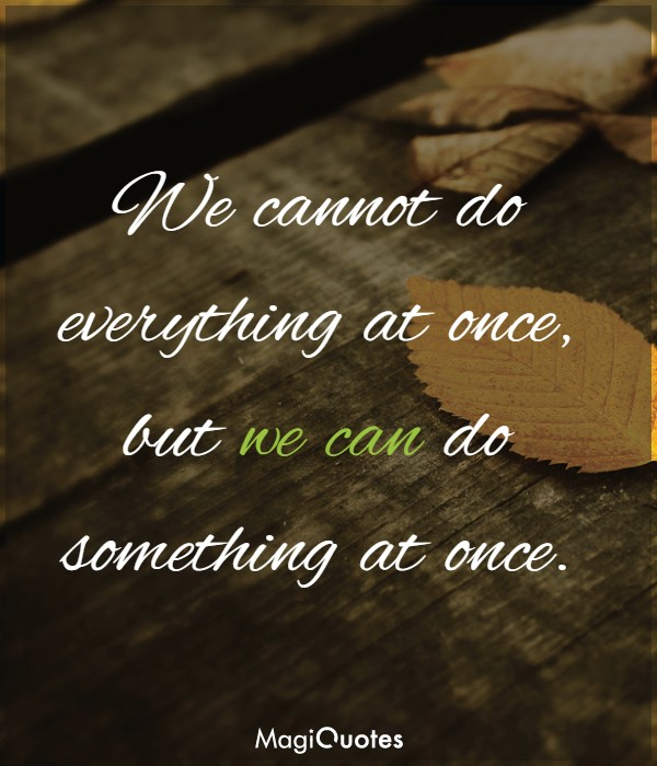 We cannot do everything at once