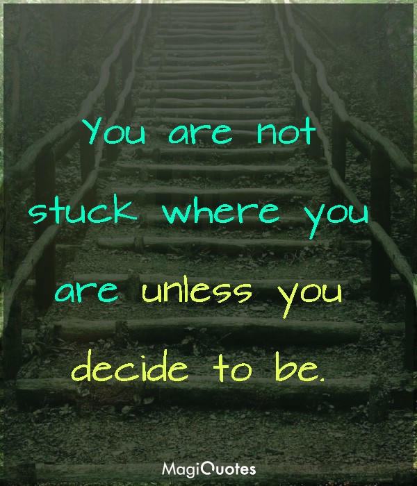 You are not stuck where you are