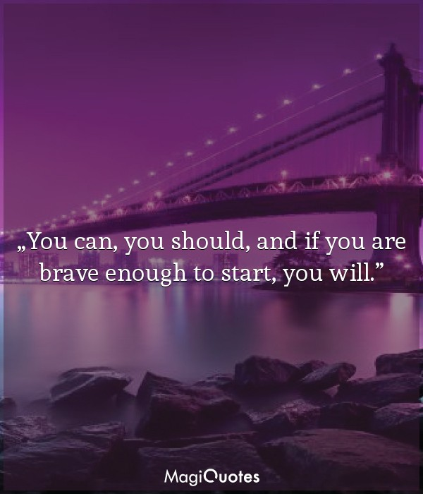 You can, you should, and if you are brave enough to start, you will